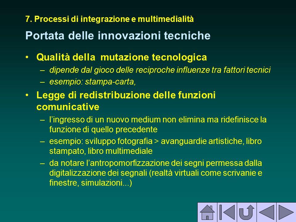 7. Processi di integrazione e multimedialità Portata delle innovazioni tecniche Qualità della mutazione tecnologica –dipende dal gioco delle reciproch