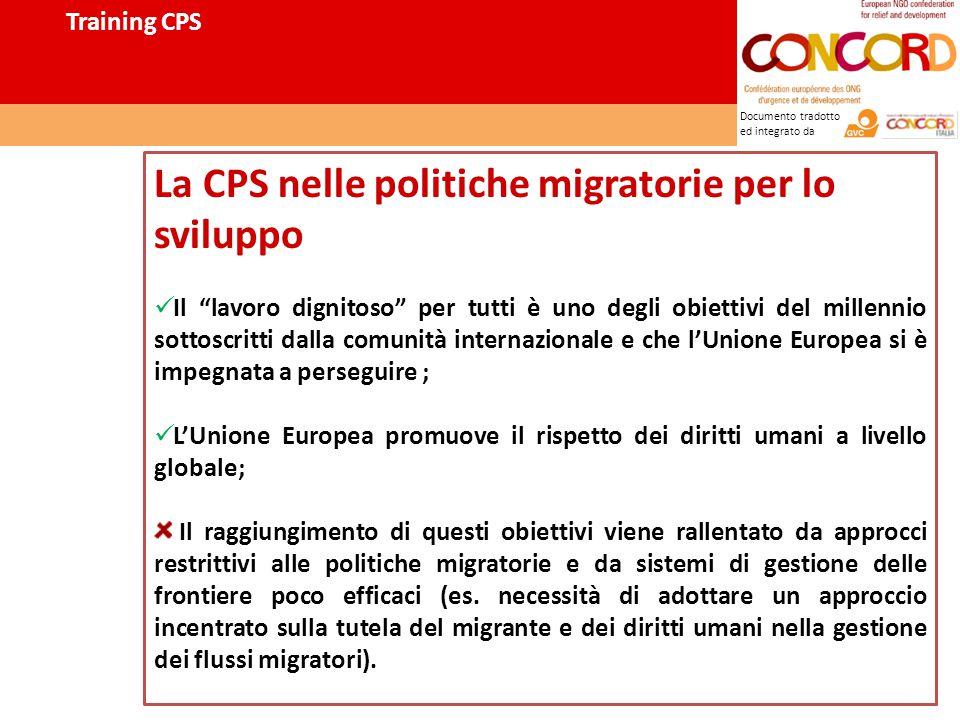 Documento tradotto ed integrato da La CPS nelle politiche migratorie per lo sviluppo Il lavoro dignitoso per tutti è uno degli obiettivi del millennio sottoscritti dalla comunità internazionale e che l'Unione Europea si è impegnata a perseguire ; L'Unione Europea promuove il rispetto dei diritti umani a livello globale; Il raggiungimento di questi obiettivi viene rallentato da approcci restrittivi alle politiche migratorie e da sistemi di gestione delle frontiere poco efficaci (es.