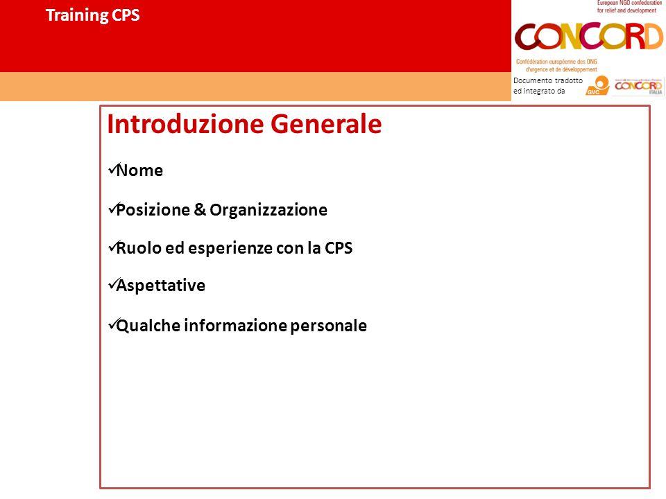 Documento tradotto ed integrato da Training CPS Introduzione Generale Nome Posizione & Organizzazione Ruolo ed esperienze con la CPS Aspettative Qualche informazione personale