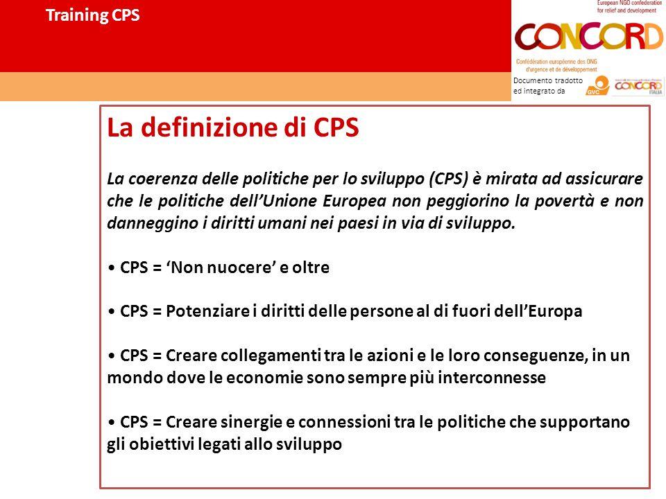 Documento tradotto ed integrato da La definizione di CPS La coerenza delle politiche per lo sviluppo (CPS) è mirata ad assicurare che le politiche dell'Unione Europea non peggiorino la povertà e non danneggino i diritti umani nei paesi in via di sviluppo.