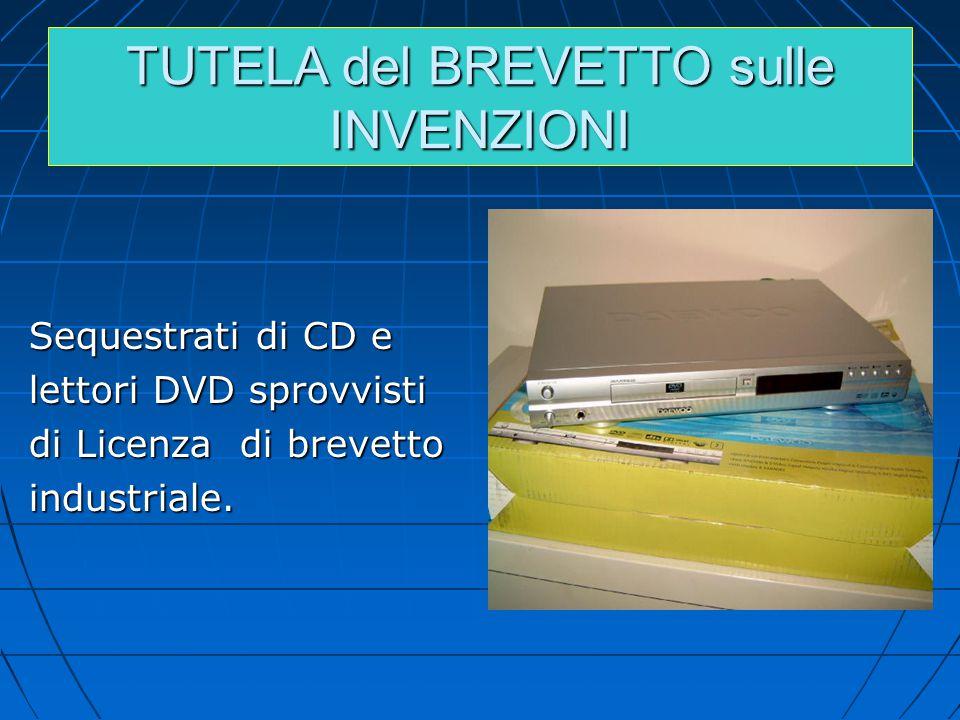 TUTELA del BREVETTO sulle INVENZIONI Sequestrati di CD e lettori DVD sprovvisti di Licenza di brevetto industriale.
