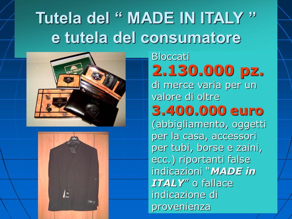 """Tutela del """" MADE IN ITALY """" e tutela del consumatore Bloccati 2.130.000 pz. di merce varia per un valore di oltre 3.400.000 euro (abbigliamento, ogge"""