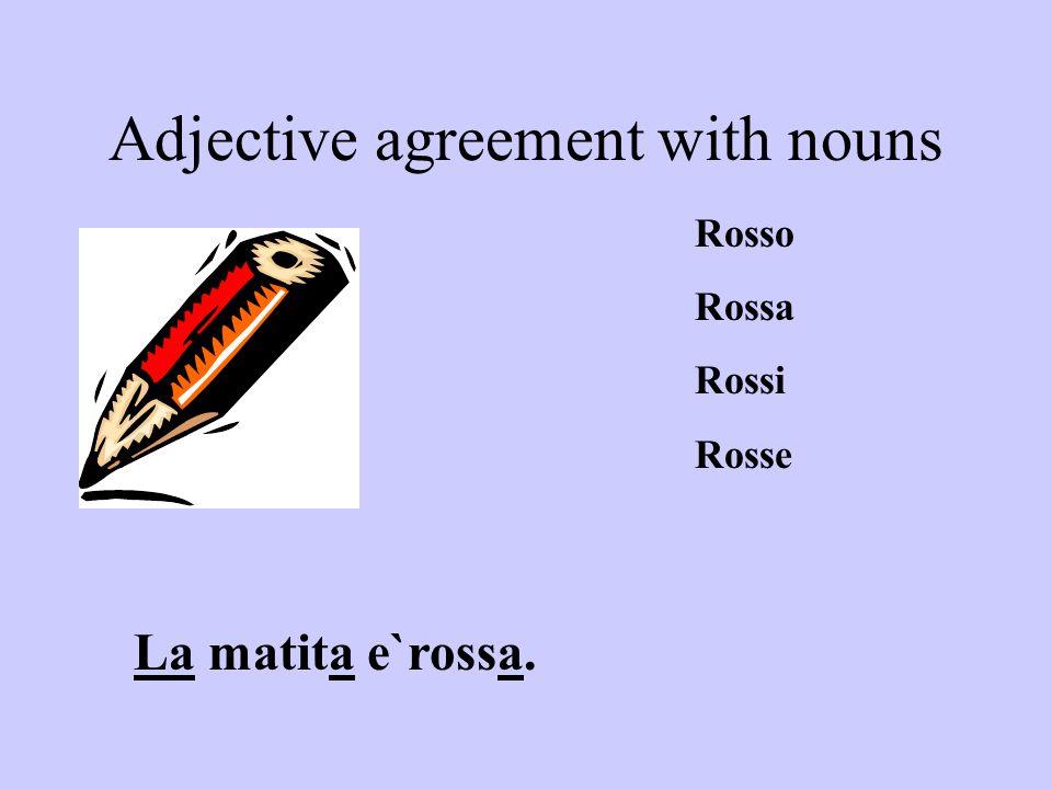 Adjective agreement with nouns La matita e`rossa. Rosso Rossa Rossi Rosse