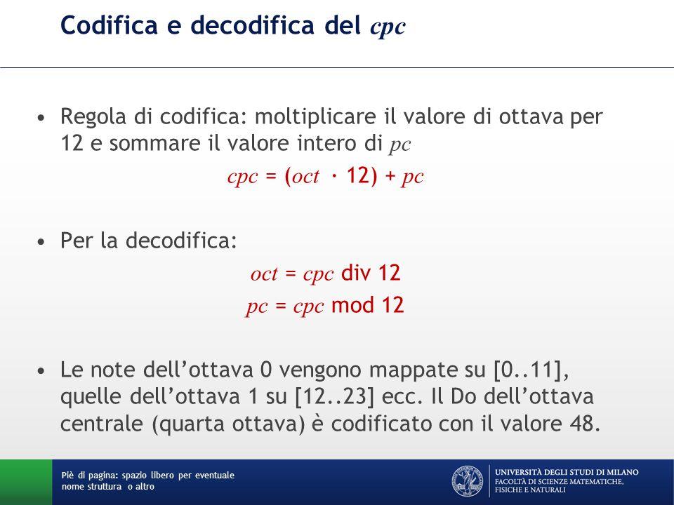 Codifica e decodifica del cpc Regola di codifica: moltiplicare il valore di ottava per 12 e sommare il valore intero di pc cpc = ( oct ∙ 12) + pc Per