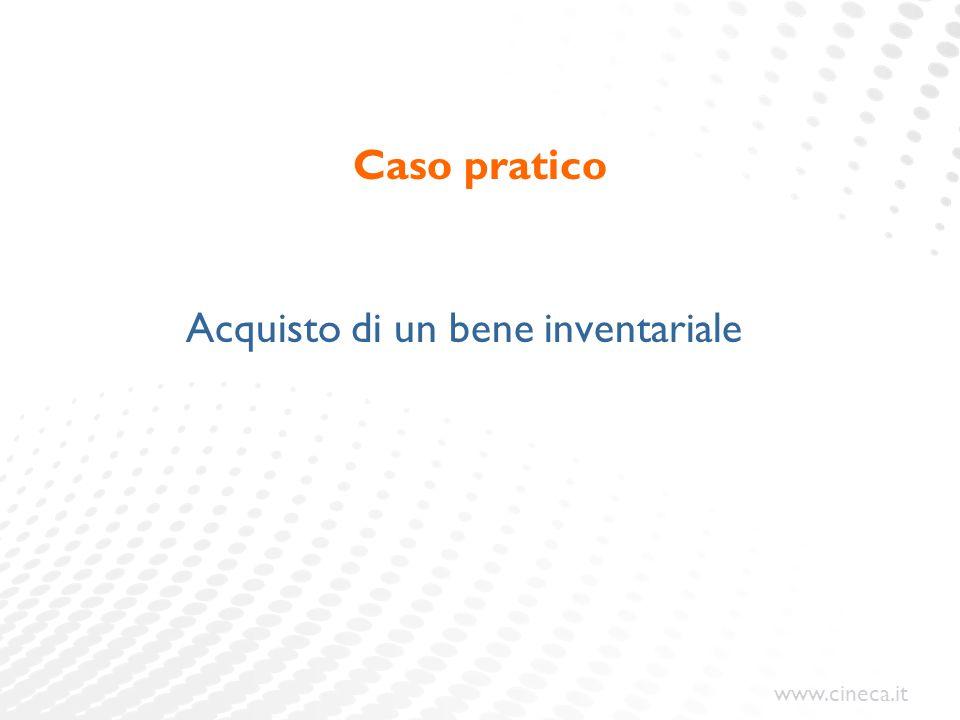 www.cineca.it Caso pratico Acquisto di un bene inventariale