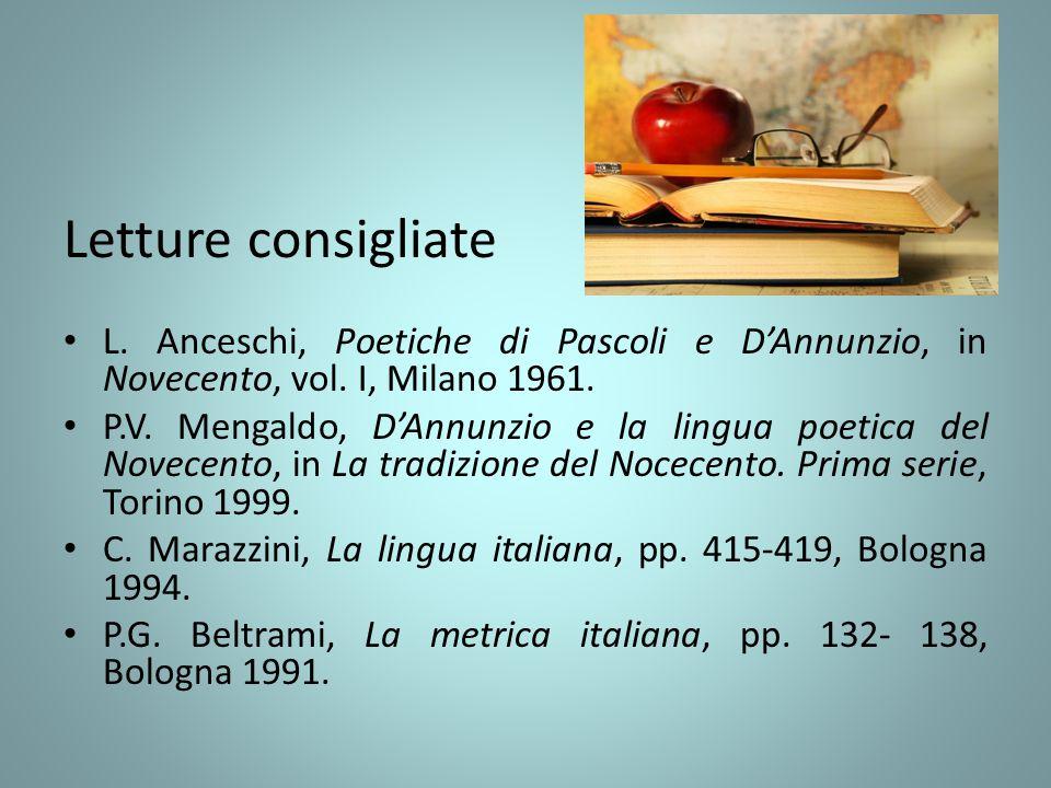 Letture consigliate L. Anceschi, Poetiche di Pascoli e D'Annunzio, in Novecento, vol. I, Milano 1961. P.V. Mengaldo, D'Annunzio e la lingua poetica de