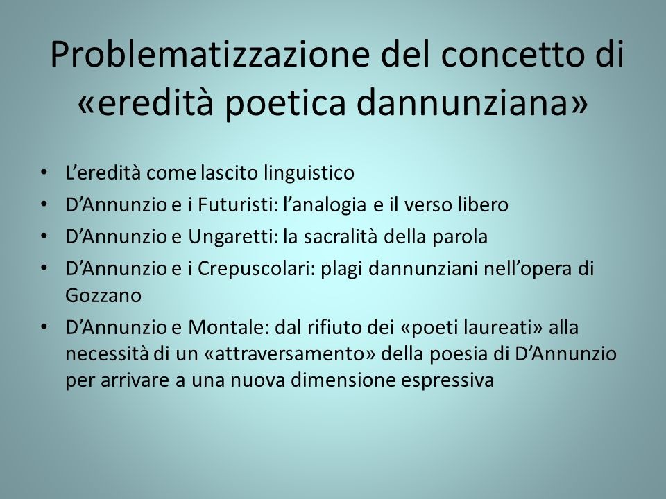 Problematizzazione del concetto di «eredità poetica dannunziana» L'eredità come lascito linguistico D'Annunzio e i Futuristi: l'analogia e il verso li