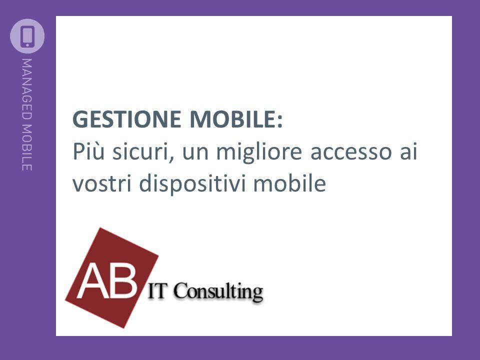 GESTIONE MOBILE: Più sicuri, un migliore accesso ai vostri dispositivi mobile