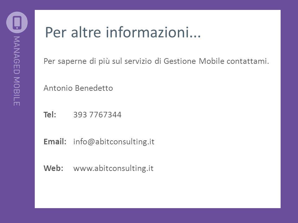 Per altre informazioni... Per saperne di più sul servizio di Gestione Mobile contattami. Antonio Benedetto Tel:393 7767344 Email:info@abitconsulting.i