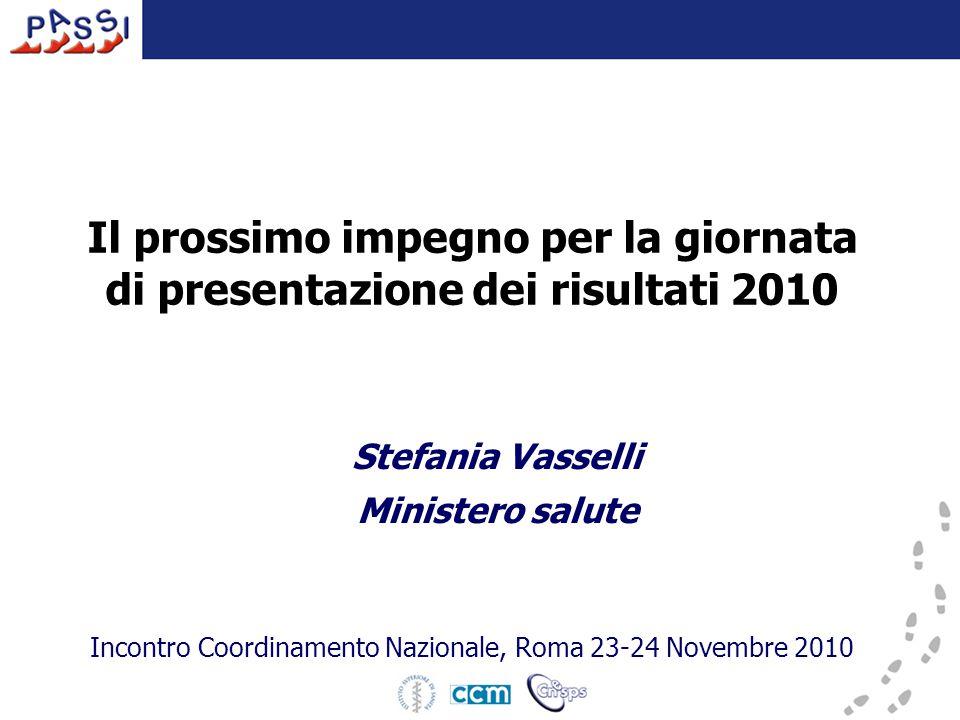 Il prossimo impegno per la giornata di presentazione dei risultati 2010 Stefania Vasselli Ministero salute Incontro Coordinamento Nazionale, Roma 23-24 Novembre 2010
