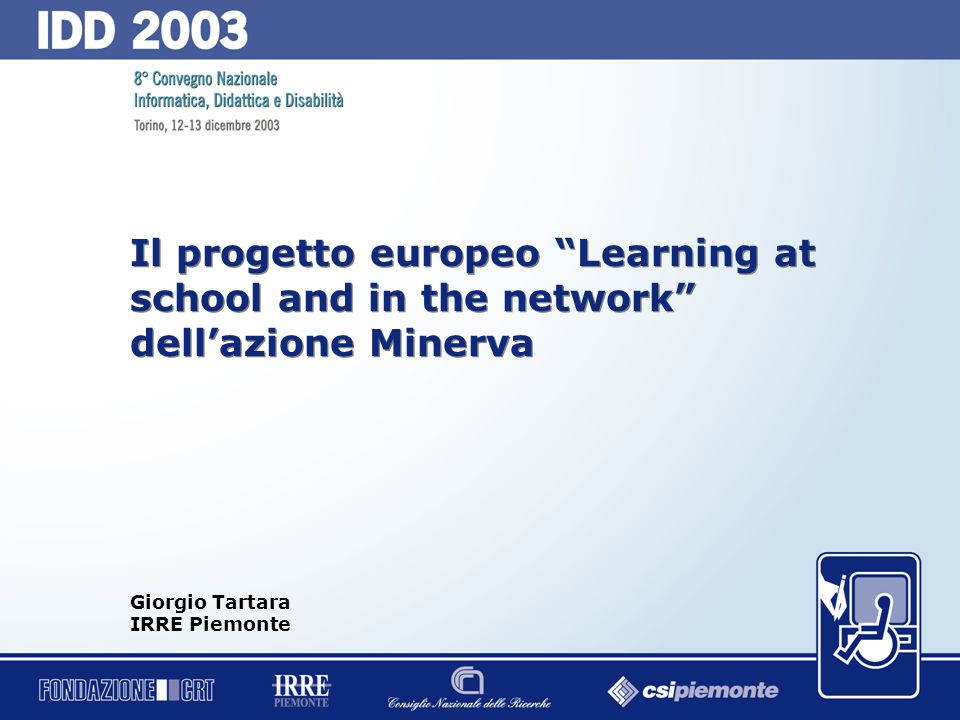 0 Il progetto europeo Learning at school and in the network dell'azione Minerva Giorgio Tartara IRRE Piemonte