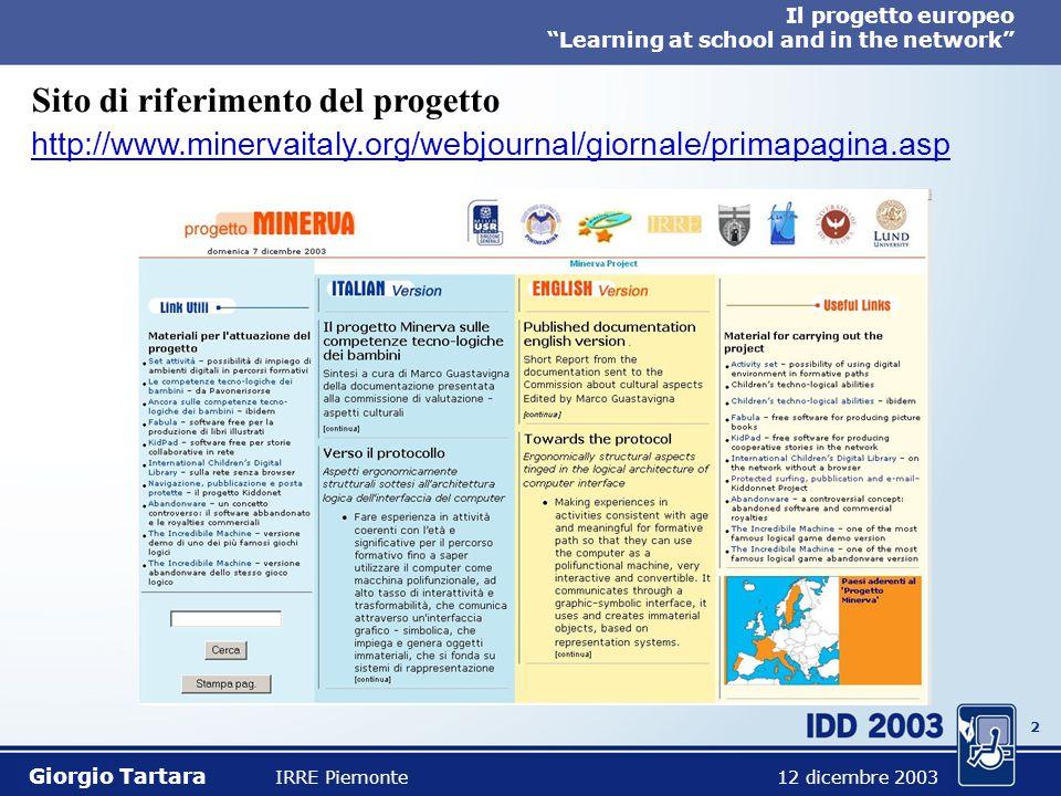 2 Il progetto europeo Learning at school and in the network Giorgio Tartara IRRE Piemonte 12 dicembre 2003 Sito di riferimento del progetto http://www.minervaitaly.org/webjournal/giornale/primapagina.asp