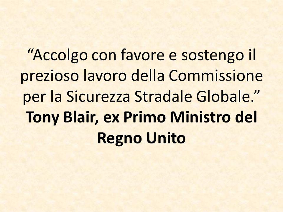 Accolgo con favore e sostengo il prezioso lavoro della Commissione per la Sicurezza Stradale Globale. Tony Blair, ex Primo Ministro del Regno Unito