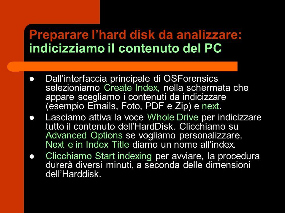 Preparare l'hard disk da analizzare: indicizziamo il contenuto del PC Dall'interfaccia principale di OSForensics selezioniamo Create Index, nella sche