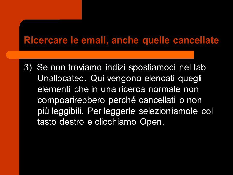 Ricercare le email, anche quelle cancellate 3) Se non troviamo indizi spostiamoci nel tab Unallocated.