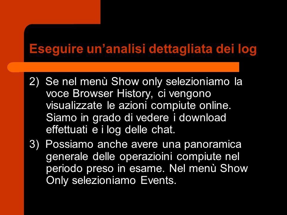 Eseguire un'analisi dettagliata dei log 2) Se nel menù Show only selezioniamo la voce Browser History, ci vengono visualizzate le azioni compiute onli