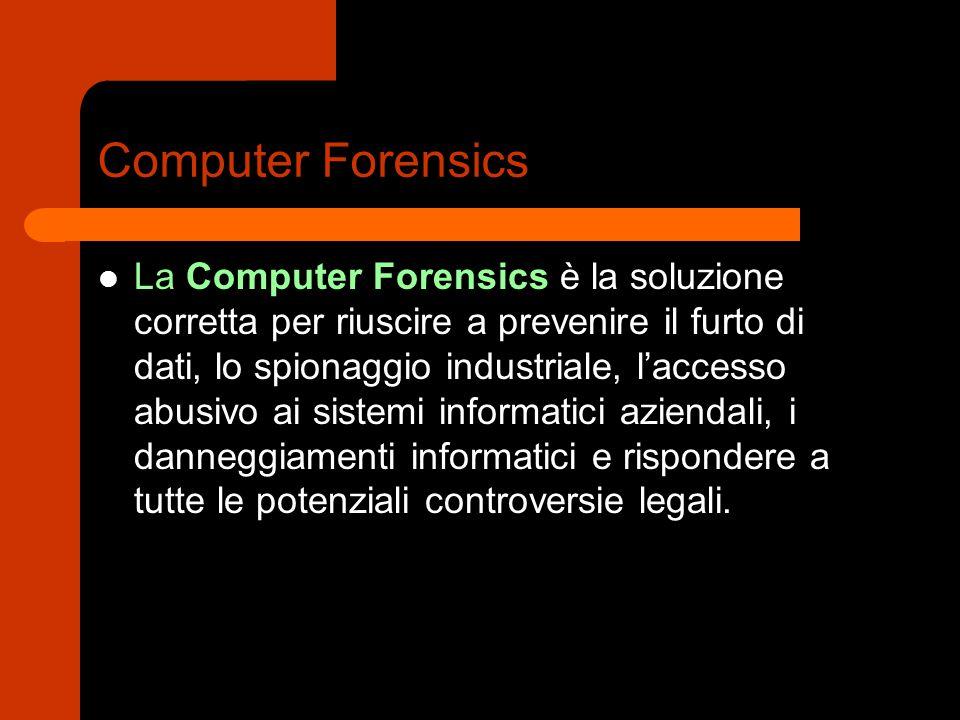 Computer Forensics La Computer Forensics è la soluzione corretta per riuscire a prevenire il furto di dati, lo spionaggio industriale, l'accesso abusi