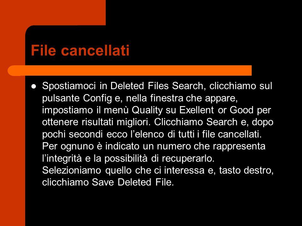 File cancellati Spostiamoci in Deleted Files Search, clicchiamo sul pulsante Config e, nella finestra che appare, impostiamo il menù Quality su Exelle
