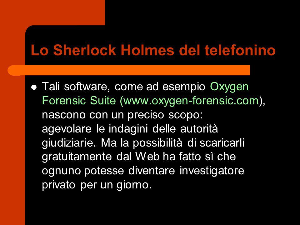 Lo Sherlock Holmes del telefonino Tali software, come ad esempio Oxygen Forensic Suite (www.oxygen-forensic.com), nascono con un preciso scopo: agevol