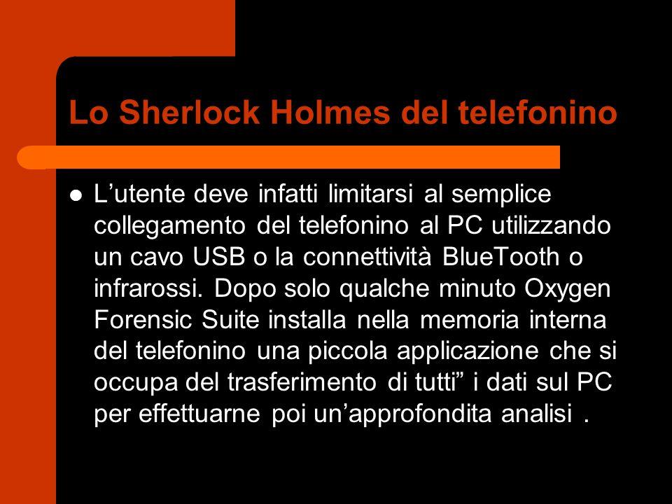 Lo Sherlock Holmes del telefonino L'utente deve infatti limitarsi al semplice collegamento del telefonino al PC utilizzando un cavo USB o la connettività BlueTooth o infrarossi.