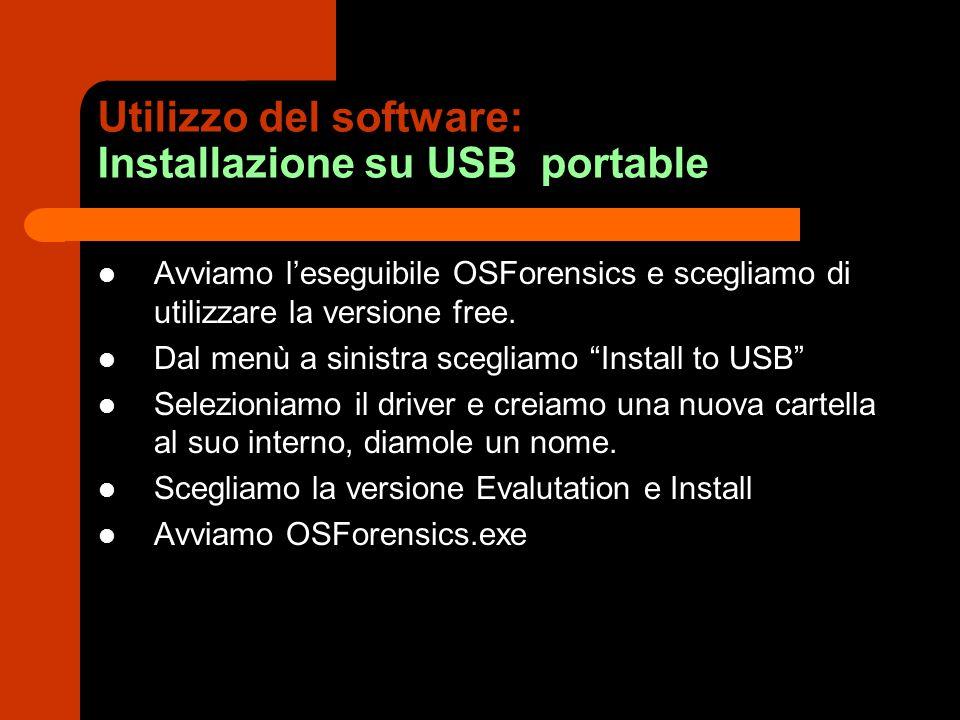 Utilizzo del software: Installazione su USB portable Avviamo l'eseguibile OSForensics e scegliamo di utilizzare la versione free. Dal menù a sinistra