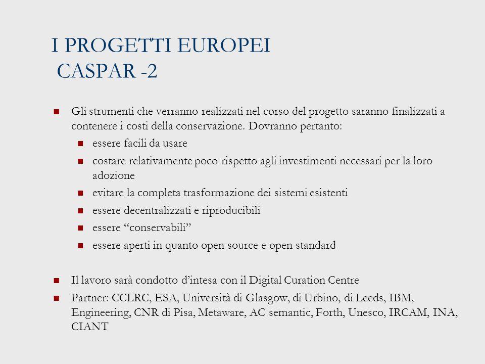 I PROGETTI EUROPEI CASPAR -2 Gli strumenti che verranno realizzati nel corso del progetto saranno finalizzati a contenere i costi della conservazione.