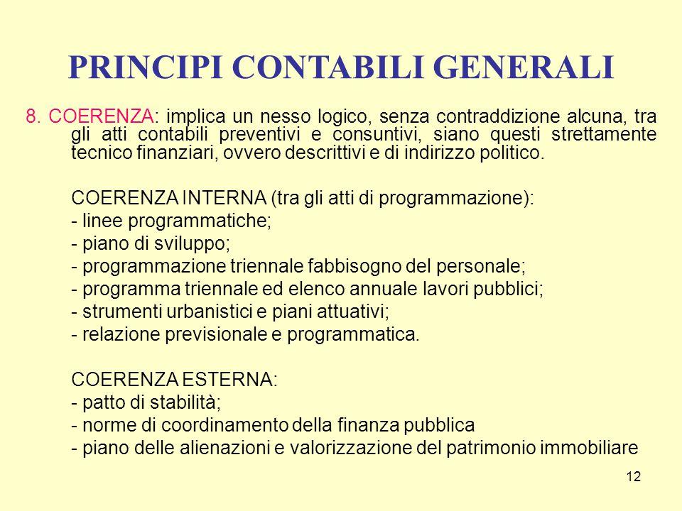 12 8. COERENZA: implica un nesso logico, senza contraddizione alcuna, tra gli atti contabili preventivi e consuntivi, siano questi strettamente tecnic