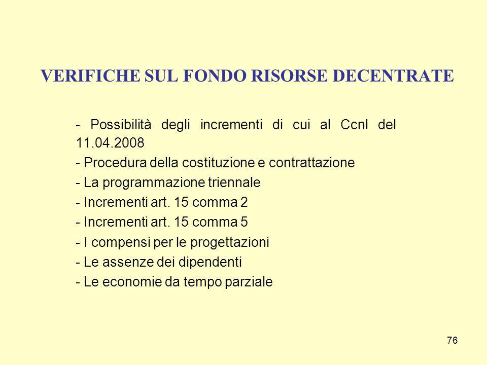 76 VERIFICHE SUL FONDO RISORSE DECENTRATE - Possibilità degli incrementi di cui al Ccnl del 11.04.2008 - Procedura della costituzione e contrattazione - La programmazione triennale - Incrementi art.