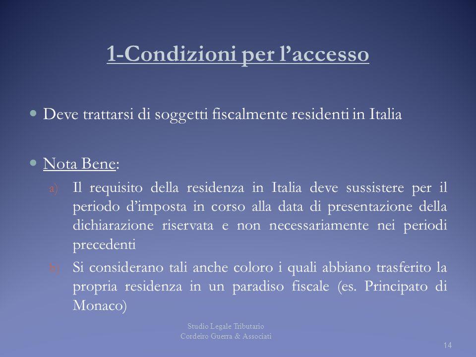1-Condizioni per l'accesso Deve trattarsi di soggetti fiscalmente residenti in Italia Nota Bene: a) Il requisito della residenza in Italia deve sussis