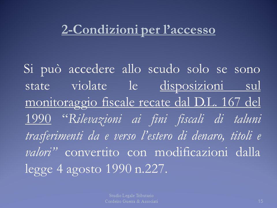 2-Condizioni per l'accesso Si può accedere allo scudo solo se sono state violate le disposizioni sul monitoraggio fiscale recate dal D.L. 167 del 1990