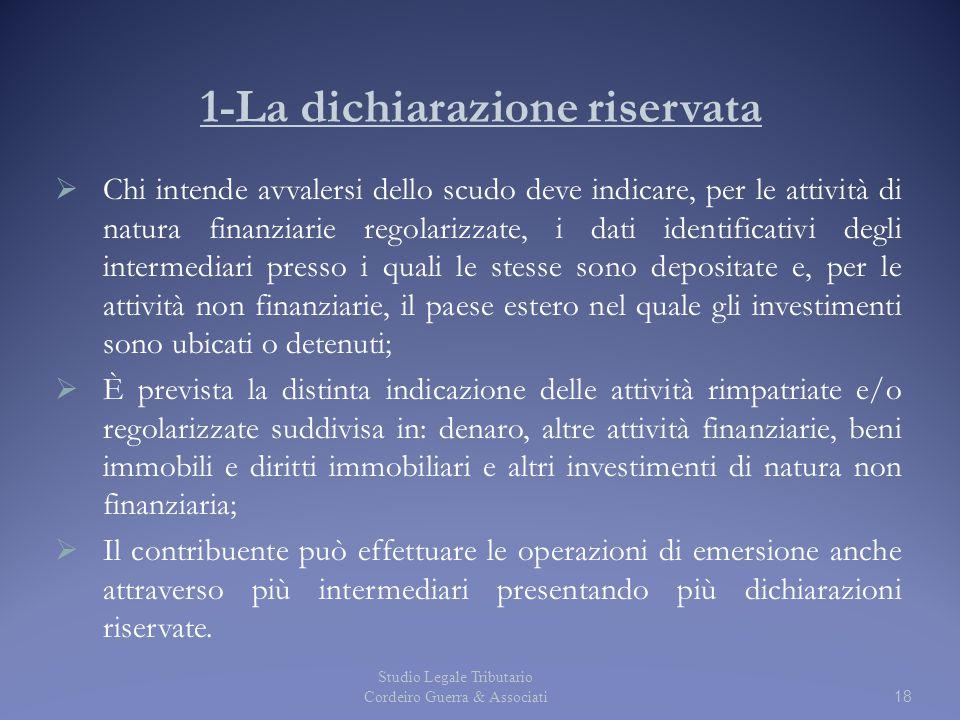 1-La dichiarazione riservata  Chi intende avvalersi dello scudo deve indicare, per le attività di natura finanziarie regolarizzate, i dati identifica