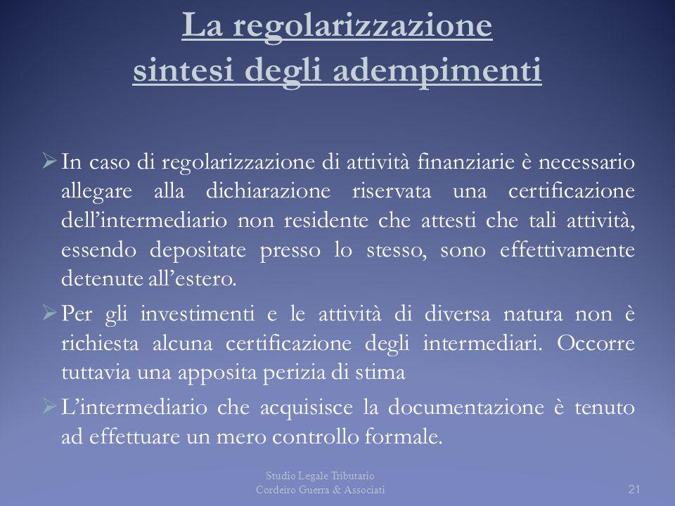 21 La regolarizzazione sintesi degli adempimenti  In caso di regolarizzazione di attività finanziarie è necessario allegare alla dichiarazione riservata una certificazione dell'intermediario non residente che attesti che tali attività, essendo depositate presso lo stesso, sono effettivamente detenute all'estero.