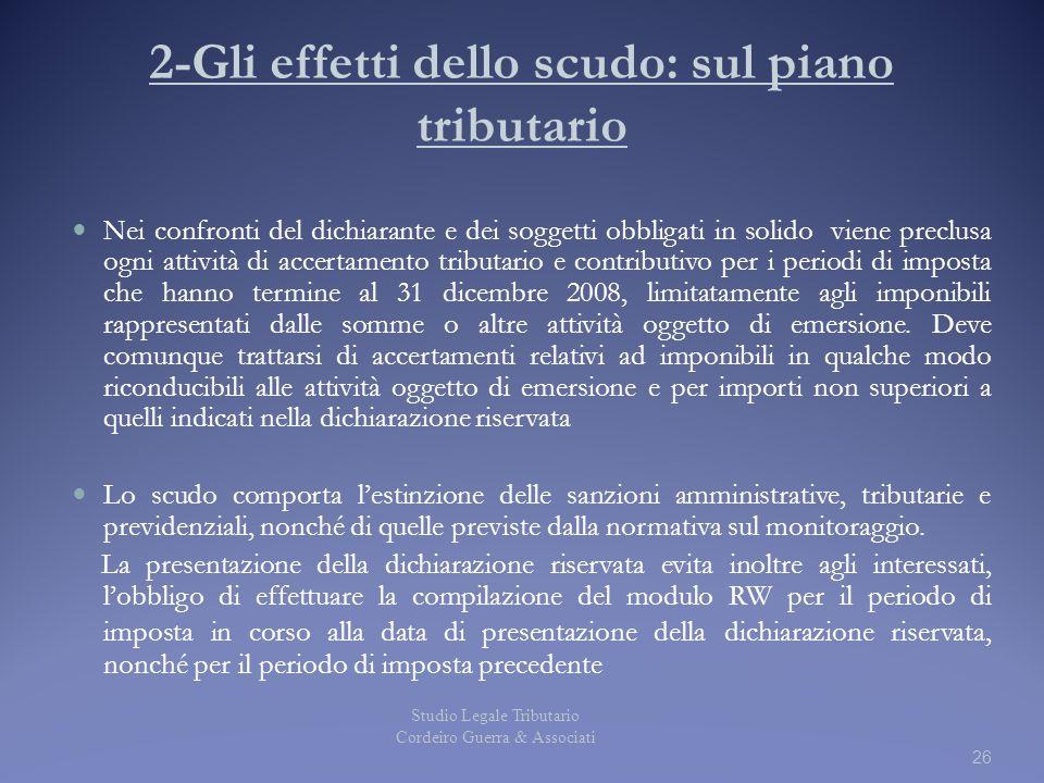 26 2-Gli effetti dello scudo: sul piano tributario Nei confronti del dichiarante e dei soggetti obbligati in solido viene preclusa ogni attività di ac