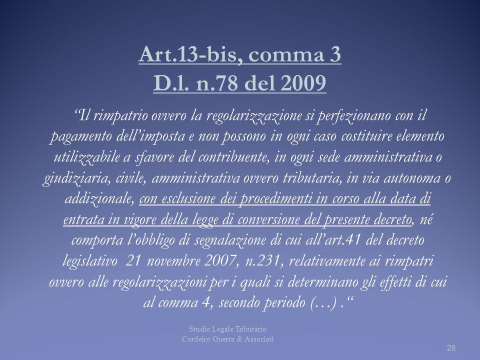 """Art.13-bis, comma 3 D.l. n.78 del 2009 """"Il rimpatrio ovvero la regolarizzazione si perfezionano con il pagamento dell'imposta e non possono in ogni ca"""