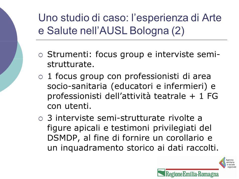 Uno studio di caso: l'esperienza di Arte e Salute nell'AUSL Bologna (2)  Strumenti: focus group e interviste semi- strutturate.
