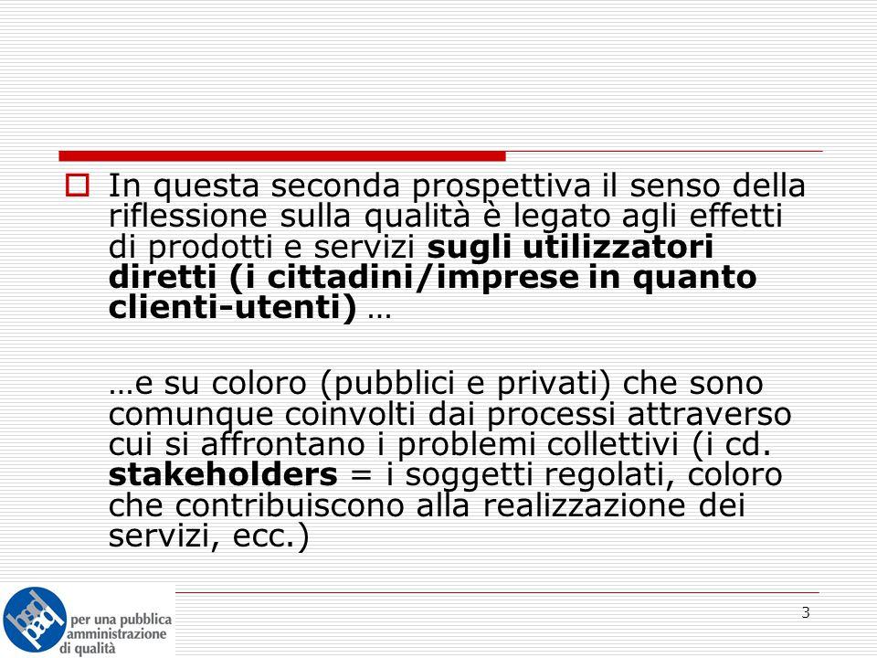 4  Acquista così importanza la questione dell'efficacia e dell'utilità dei servizi erogati, così come la possibilità di giudicare l'appropriatezza dei servizi in relazione al grado di soddisfazione di utilizzatori e stakeholders