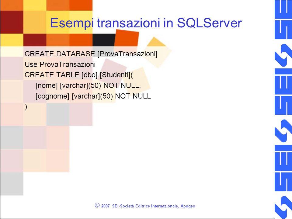 Esempi transazioni in SQLServer CREATE DATABASE [ProvaTransazioni] Use ProvaTransazioni CREATE TABLE [dbo].[Studenti]( [nome] [varchar](50) NOT NULL,