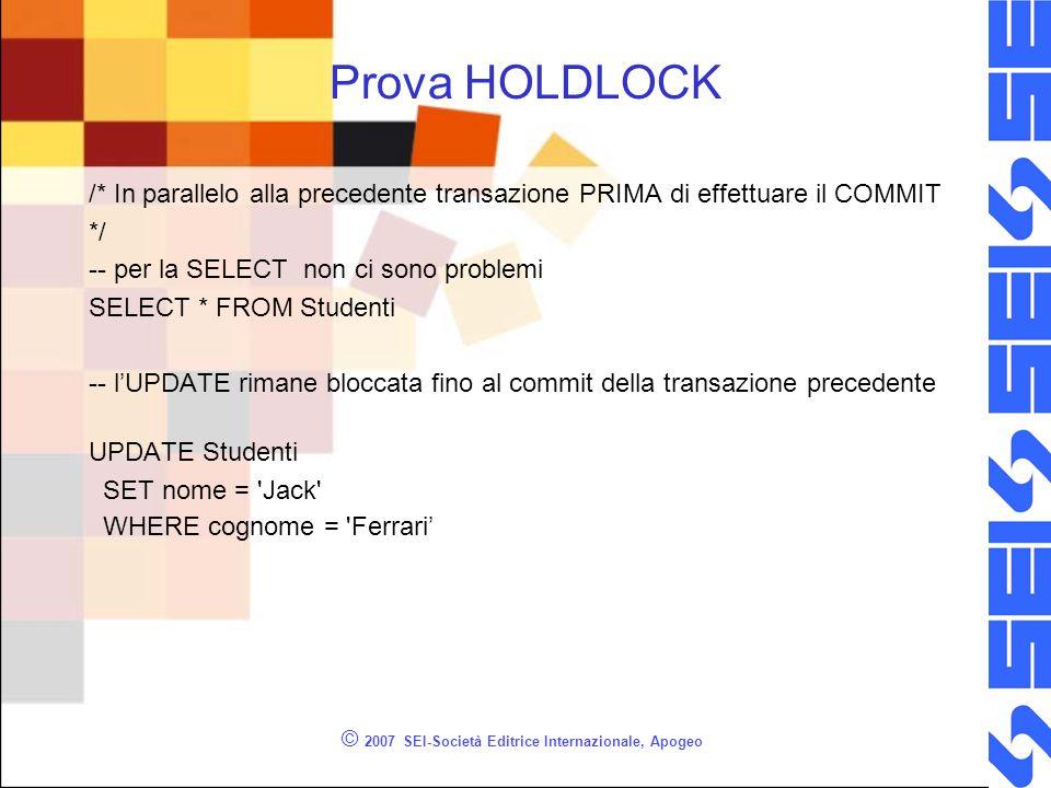 Prova HOLDLOCK /* In parallelo alla precedente transazione PRIMA di effettuare il COMMIT */ -- per la SELECT non ci sono problemi SELECT * FROM Studen