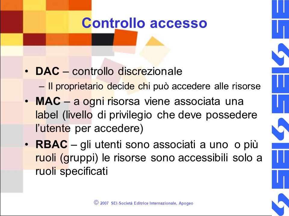 Controllo accesso DAC – controllo discrezionale –Il proprietario decide chi può accedere alle risorse MAC – a ogni risorsa viene associata una label (