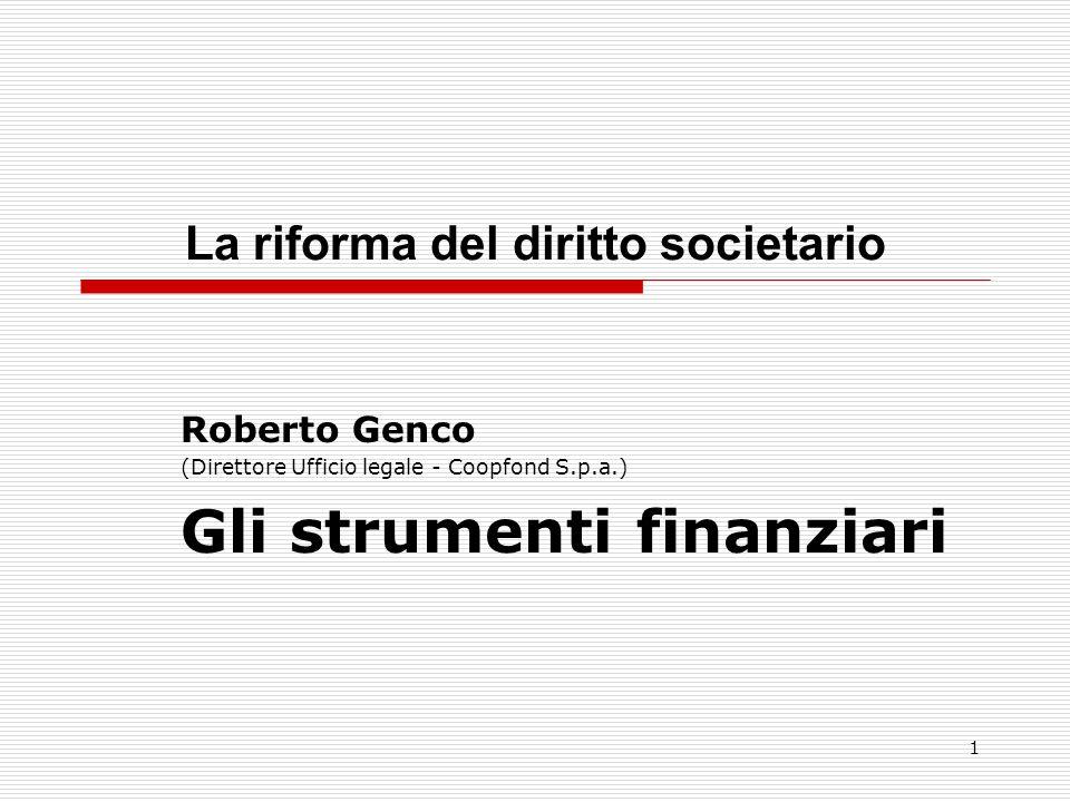 1 La riforma del diritto societario Roberto Genco (Direttore Ufficio legale - Coopfond S.p.a.) Gli strumenti finanziari