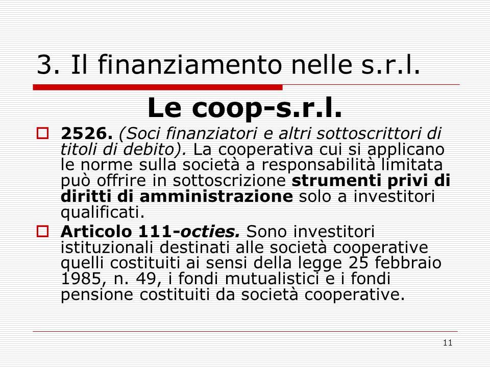 11 3. Il finanziamento nelle s.r.l. Le coop-s.r.l.  2526. (Soci finanziatori e altri sottoscrittori di titoli di debito). La cooperativa cui si appli
