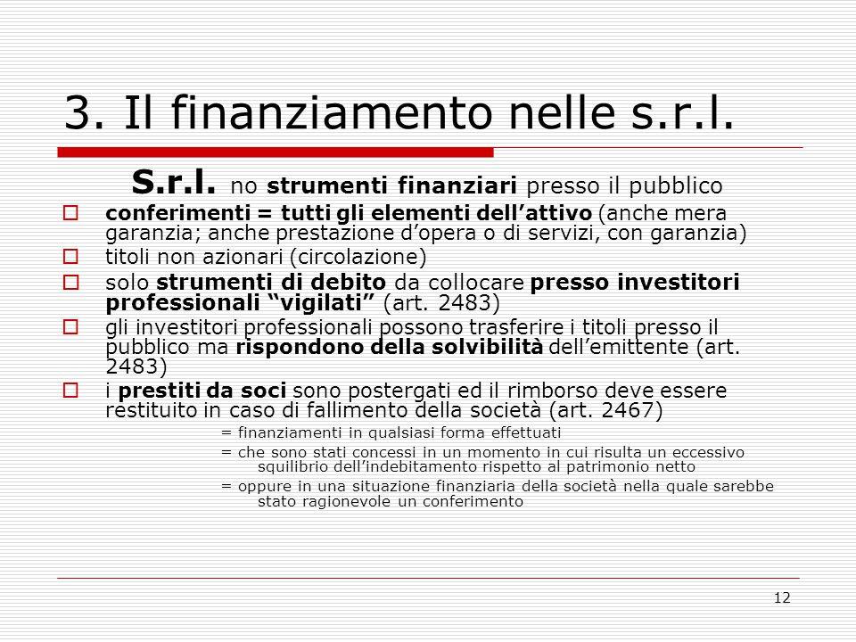 12 3. Il finanziamento nelle s.r.l. S.r.l. no strumenti finanziari presso il pubblico  conferimenti = tutti gli elementi dell'attivo (anche mera gara
