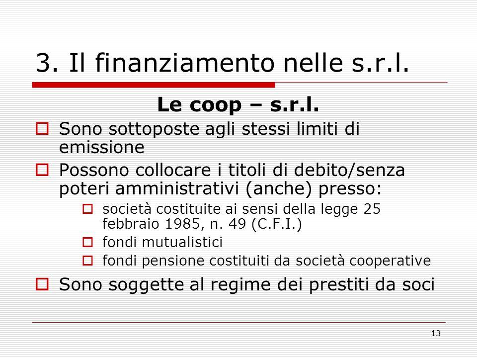 13 3. Il finanziamento nelle s.r.l. Le coop – s.r.l.  Sono sottoposte agli stessi limiti di emissione  Possono collocare i titoli di debito/senza po