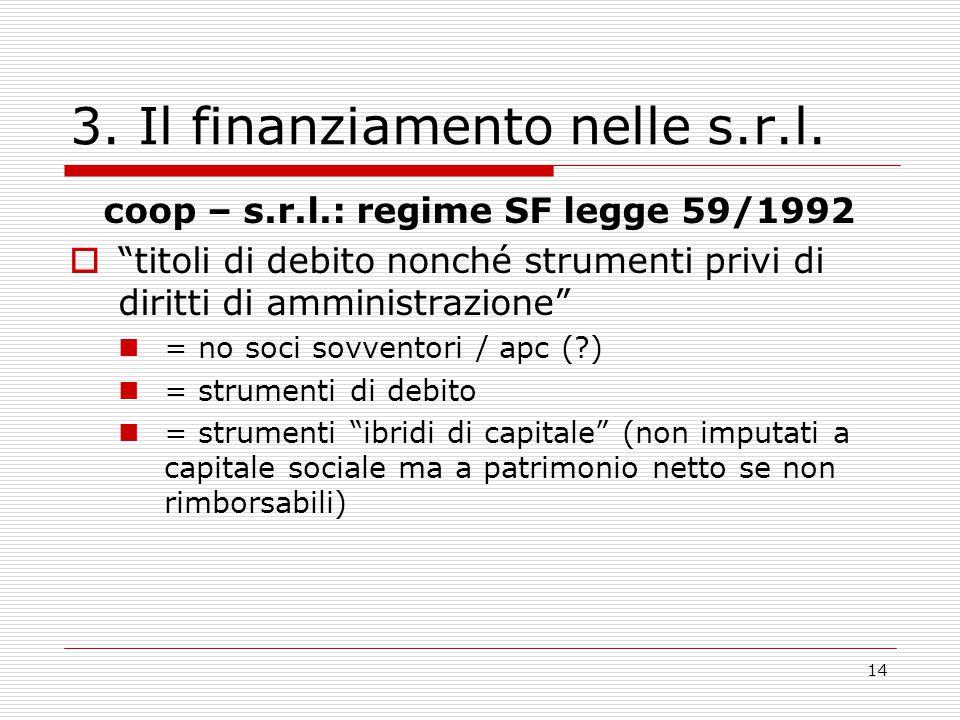 """14 3. Il finanziamento nelle s.r.l. coop – s.r.l.: regime SF legge 59/1992  """"titoli di debito nonché strumenti privi di diritti di amministrazione"""" ="""