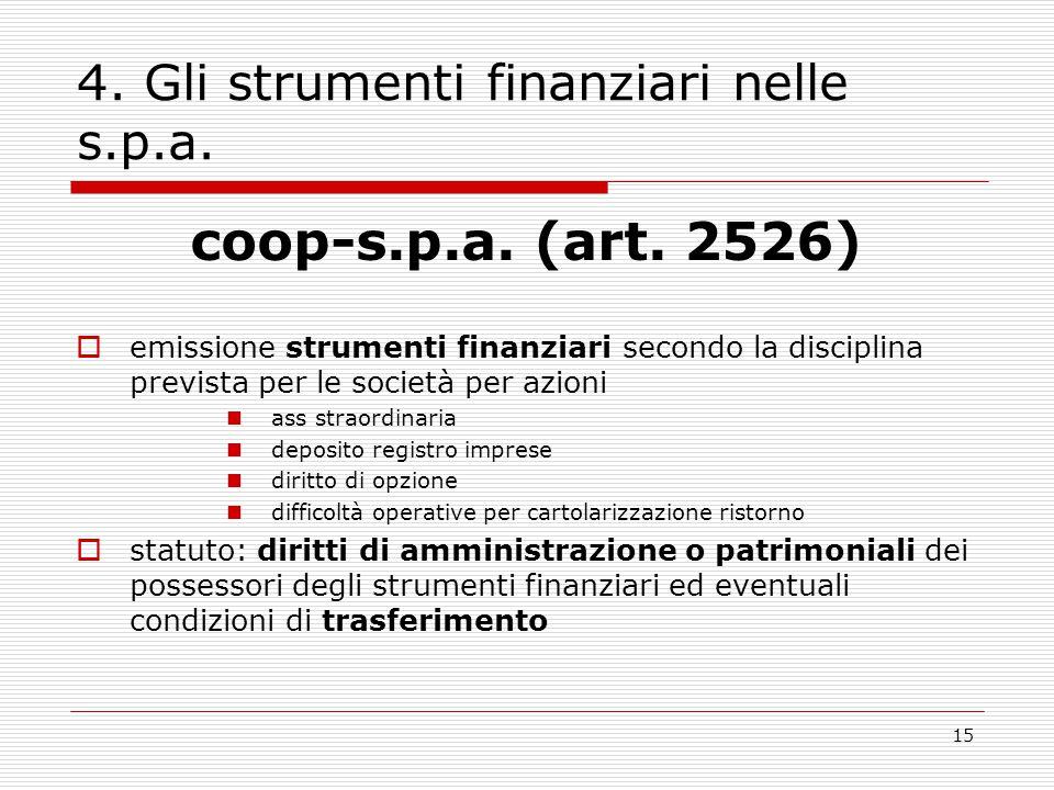15 4. Gli strumenti finanziari nelle s.p.a. coop-s.p.a. (art. 2526)  emissione strumenti finanziari secondo la disciplina prevista per le società per