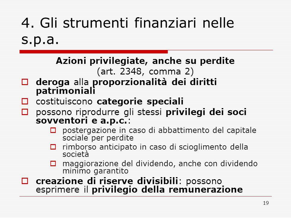 19 4. Gli strumenti finanziari nelle s.p.a. Azioni privilegiate, anche su perdite (art. 2348, comma 2)  deroga alla proporzionalità dei diritti patri