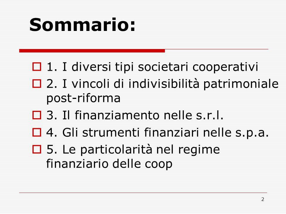 2 Sommario:  1. I diversi tipi societari cooperativi  2. I vincoli di indivisibilità patrimoniale post-riforma  3. Il finanziamento nelle s.r.l. 
