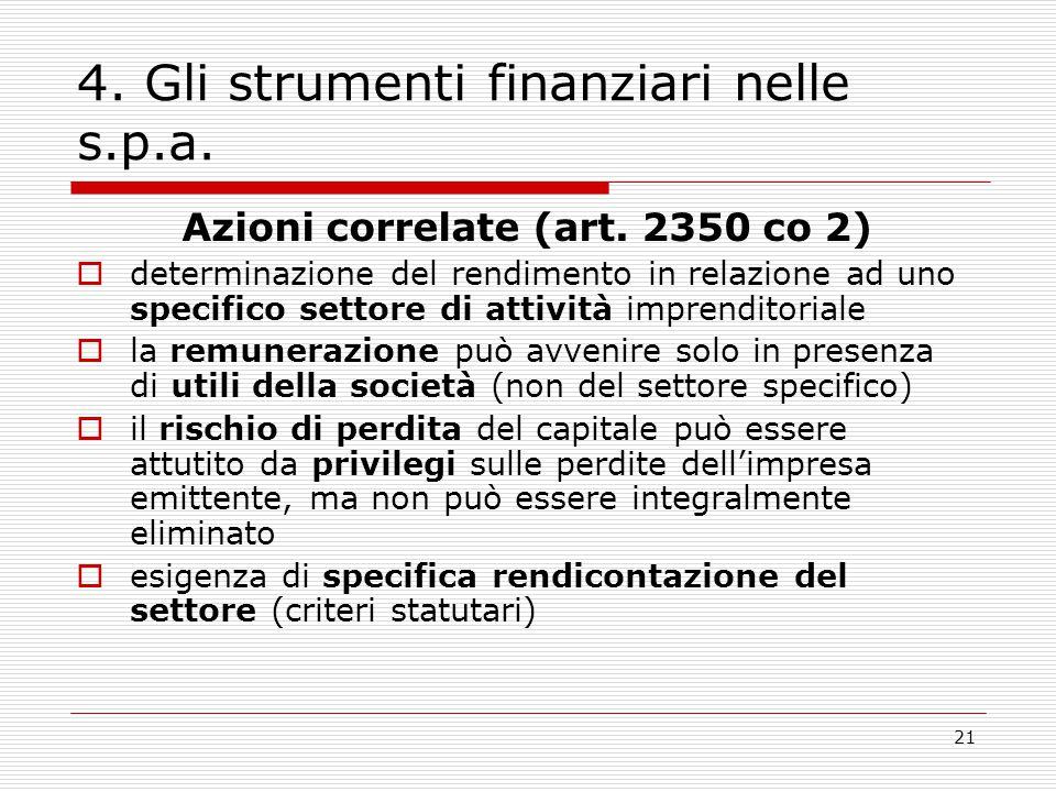21 4. Gli strumenti finanziari nelle s.p.a. Azioni correlate (art. 2350 co 2)  determinazione del rendimento in relazione ad uno specifico settore di