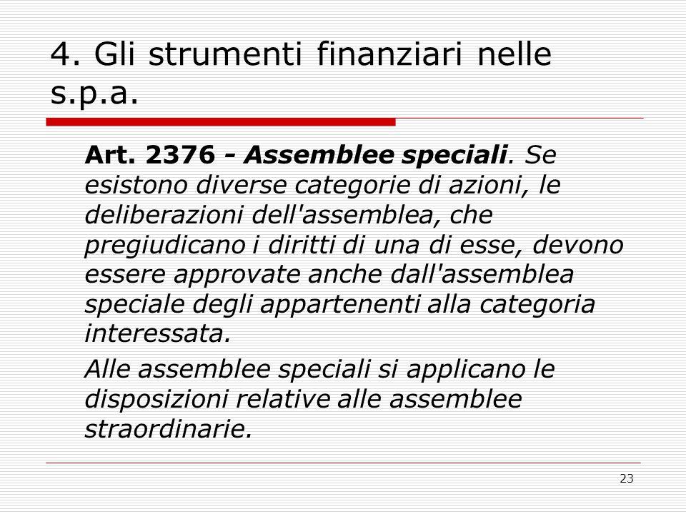 23 4. Gli strumenti finanziari nelle s.p.a. Art. 2376 - Assemblee speciali. Se esistono diverse categorie di azioni, le deliberazioni dell'assemblea,