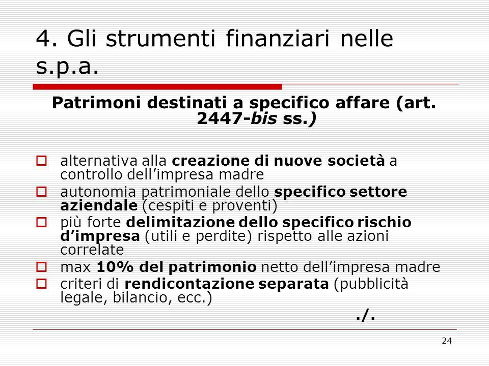 24 4. Gli strumenti finanziari nelle s.p.a. Patrimoni destinati a specifico affare (art. 2447-bis ss.)  alternativa alla creazione di nuove società a